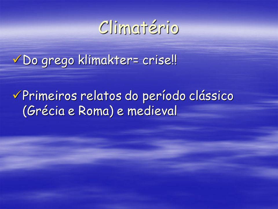 Climatério Do grego klimakter= crise!!