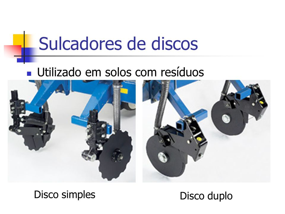 Sulcadores de discos Utilizado em solos com resíduos Disco simples