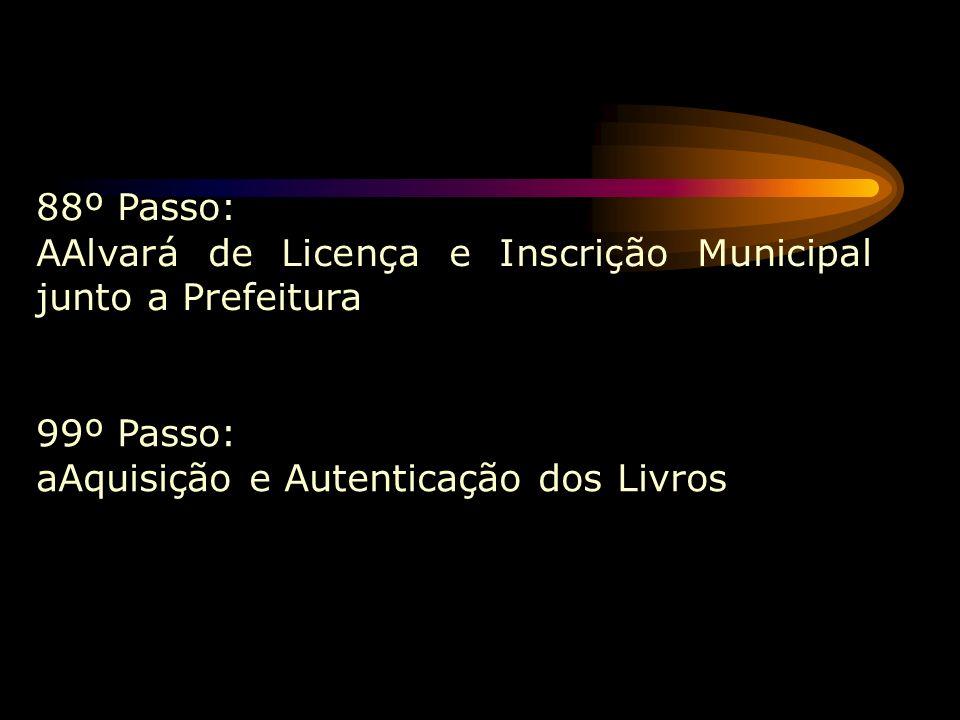 88º Passo:AAlvará de Licença e Inscrição Municipal junto a Prefeitura.