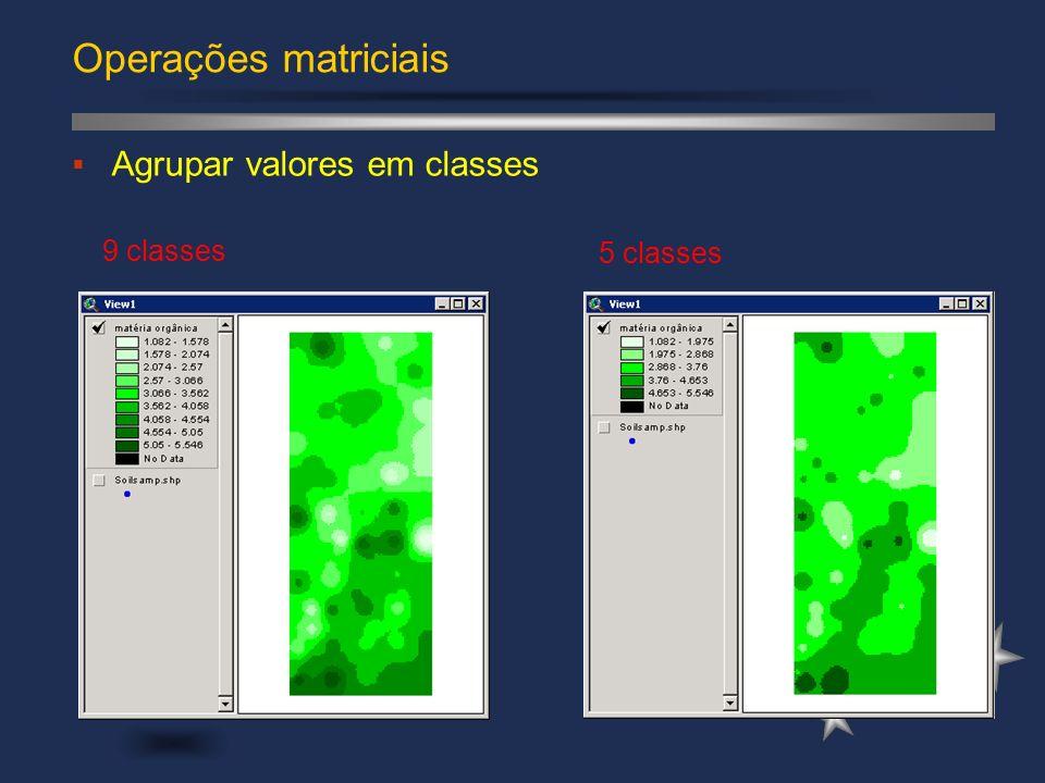 Operações matriciais Agrupar valores em classes 9 classes 5 classes