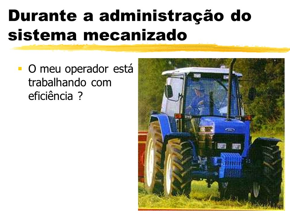 Durante a administração do sistema mecanizado