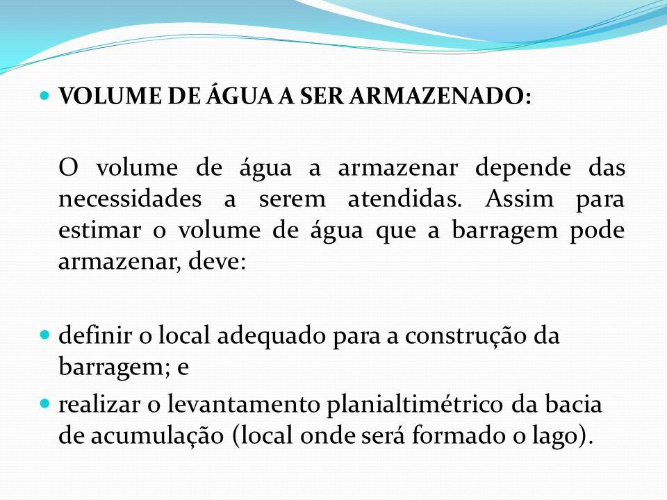 definir o local adequado para a construção da barragem; e