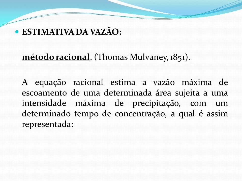 ESTIMATIVA DA VAZÃO:método racional, (Thomas Mulvaney, 1851).