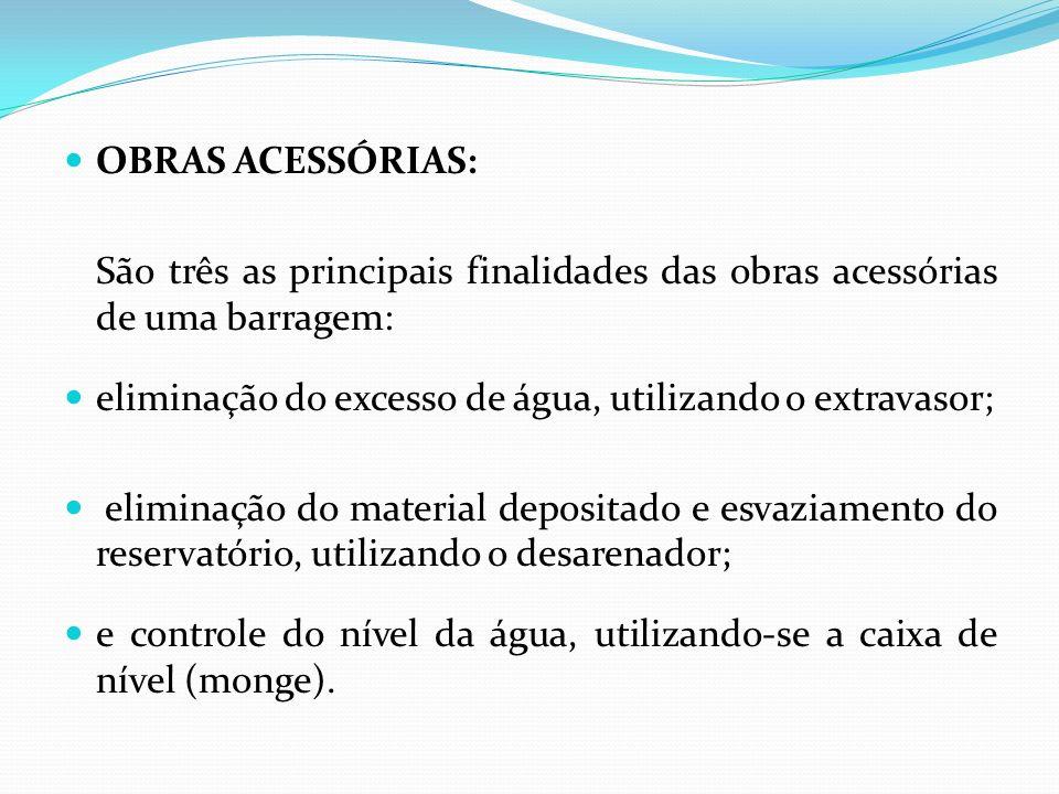 OBRAS ACESSÓRIAS:São três as principais finalidades das obras acessórias de uma barragem: eliminação do excesso de água, utilizando o extravasor;