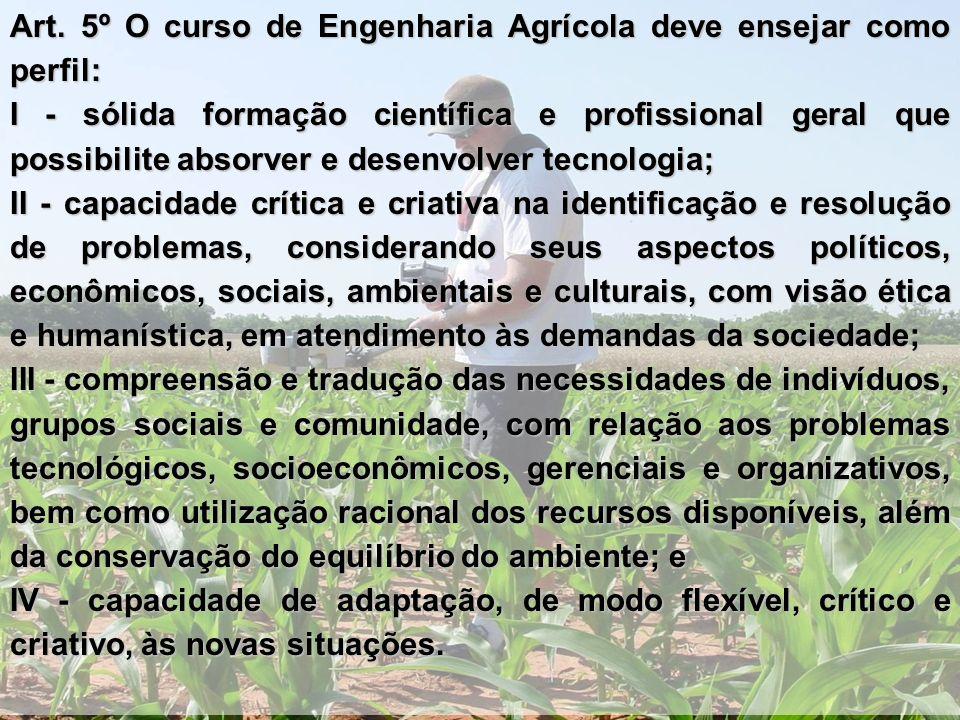 Art. 5º O curso de Engenharia Agrícola deve ensejar como perfil: