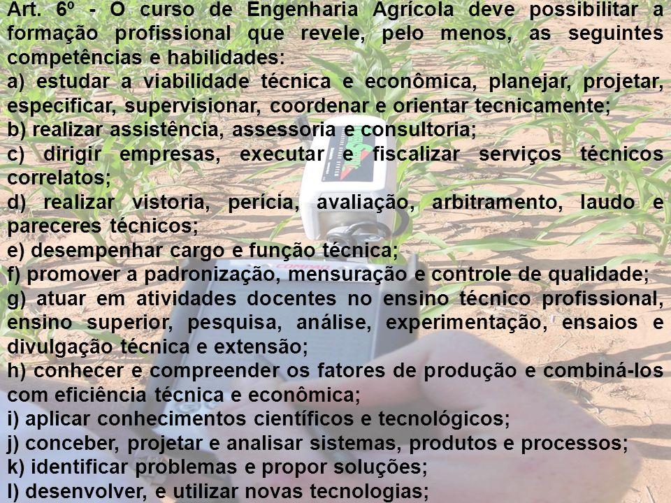 Art. 6º - O curso de Engenharia Agrícola deve possibilitar a formação profissional que revele, pelo menos, as seguintes competências e habilidades: