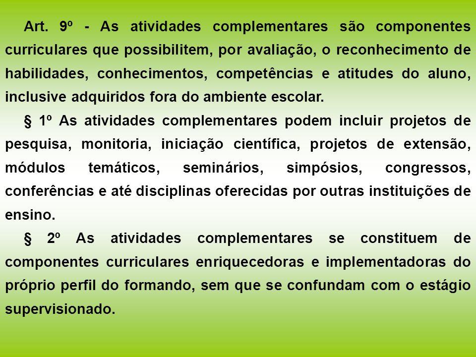 Art. 9º - As atividades complementares são componentes curriculares que possibilitem, por avaliação, o reconhecimento de habilidades, conhecimentos, competências e atitudes do aluno, inclusive adquiridos fora do ambiente escolar.