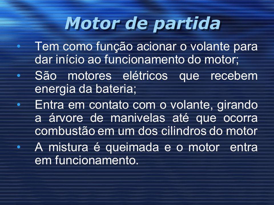 Motor de partida Tem como função acionar o volante para dar início ao funcionamento do motor; São motores elétricos que recebem energia da bateria;