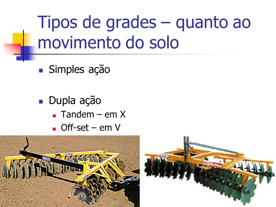 Tipos de grades – quanto ao movimento do solo