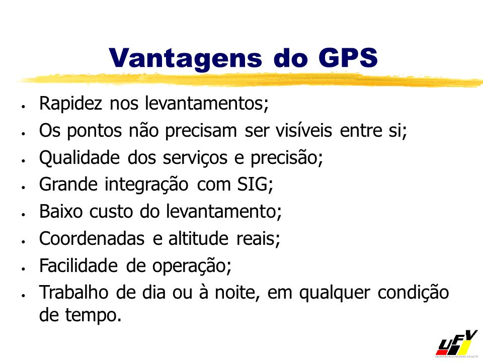 Vantagens do GPS Rapidez nos levantamentos;