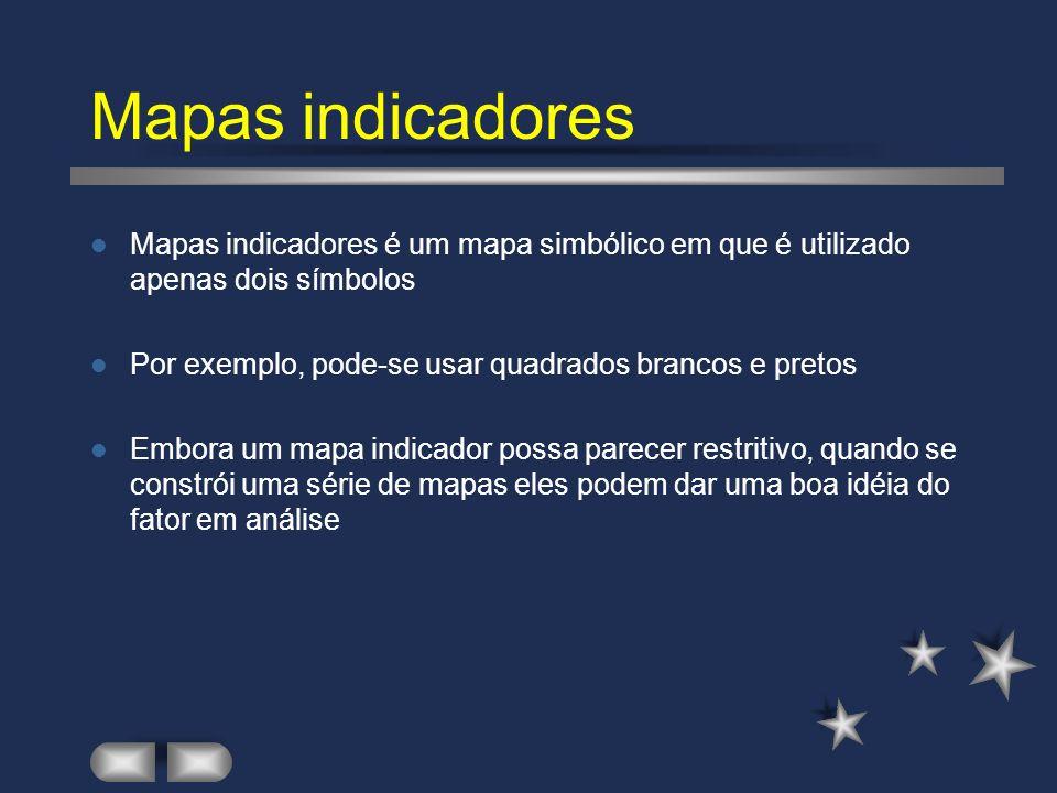 Mapas indicadores Mapas indicadores é um mapa simbólico em que é utilizado apenas dois símbolos.