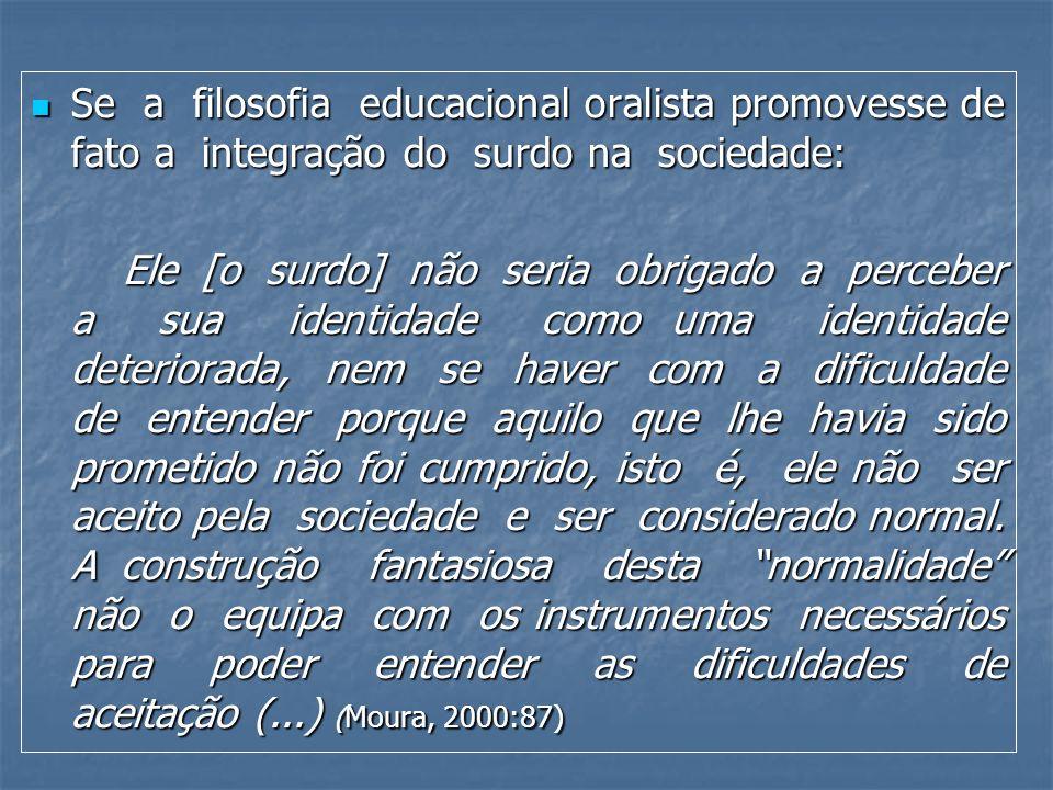 Se a filosofia educacional oralista promovesse de fato a integração do surdo na sociedade: