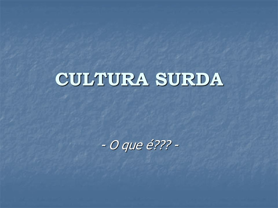 CULTURA SURDA - O que é -