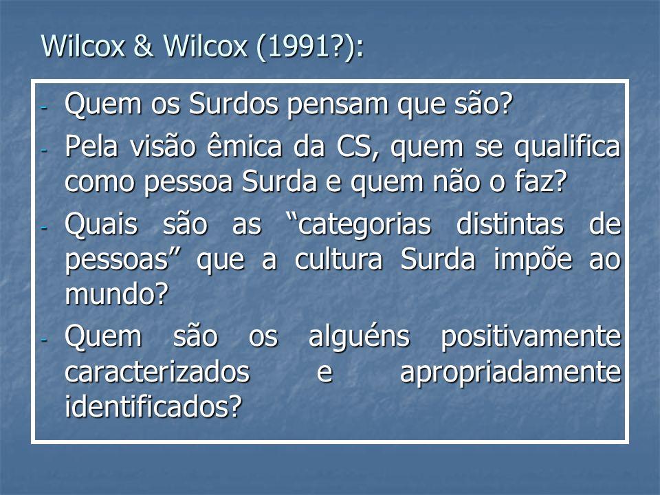 Wilcox & Wilcox (1991 ): Quem os Surdos pensam que são Pela visão êmica da CS, quem se qualifica como pessoa Surda e quem não o faz