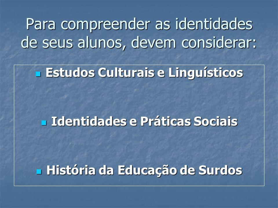 Para compreender as identidades de seus alunos, devem considerar: