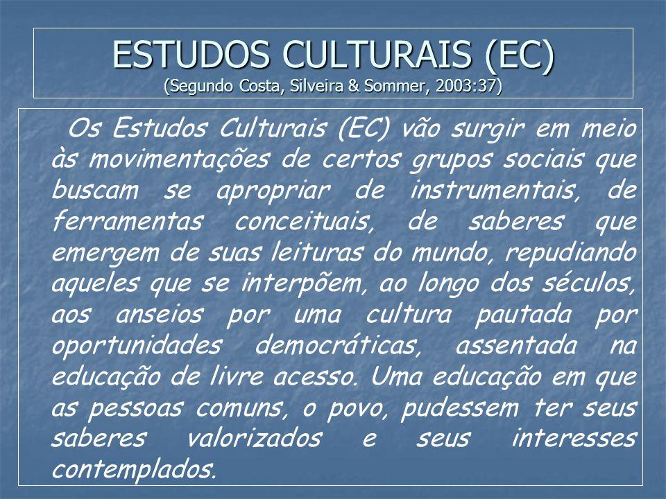 ESTUDOS CULTURAIS (EC) (Segundo Costa, Silveira & Sommer, 2003:37)