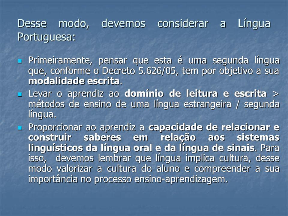 Desse modo, devemos considerar a Língua Portuguesa: