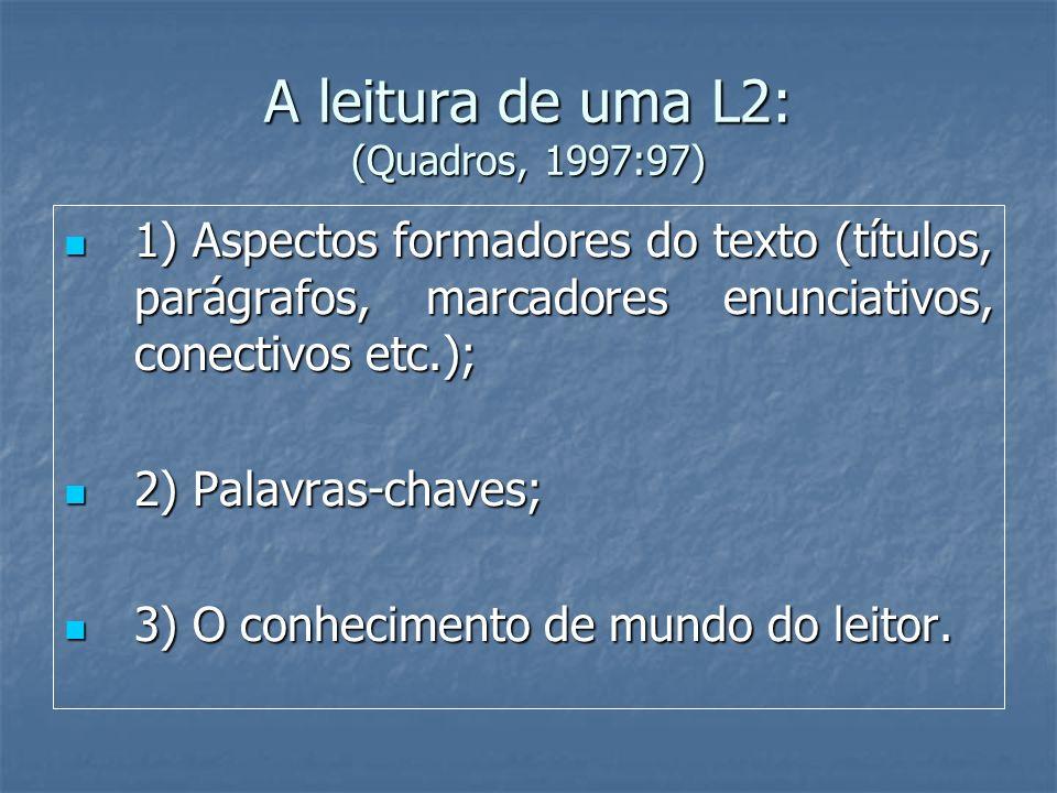 A leitura de uma L2: (Quadros, 1997:97)