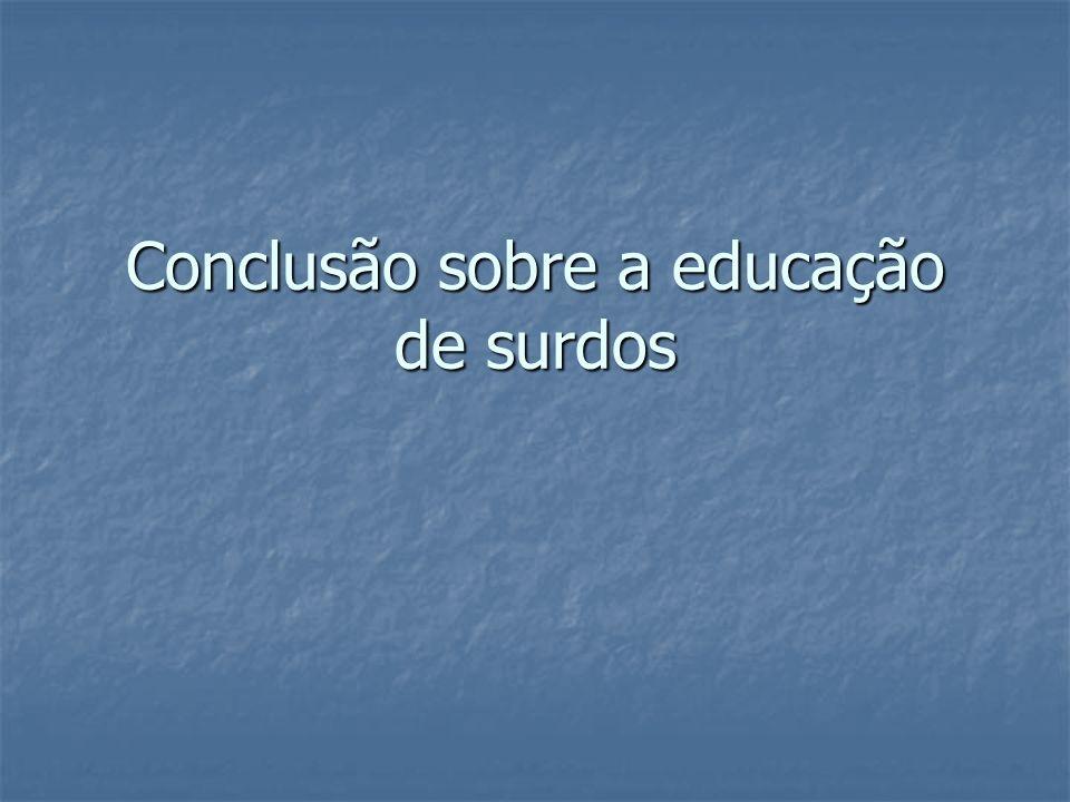 Conclusão sobre a educação de surdos