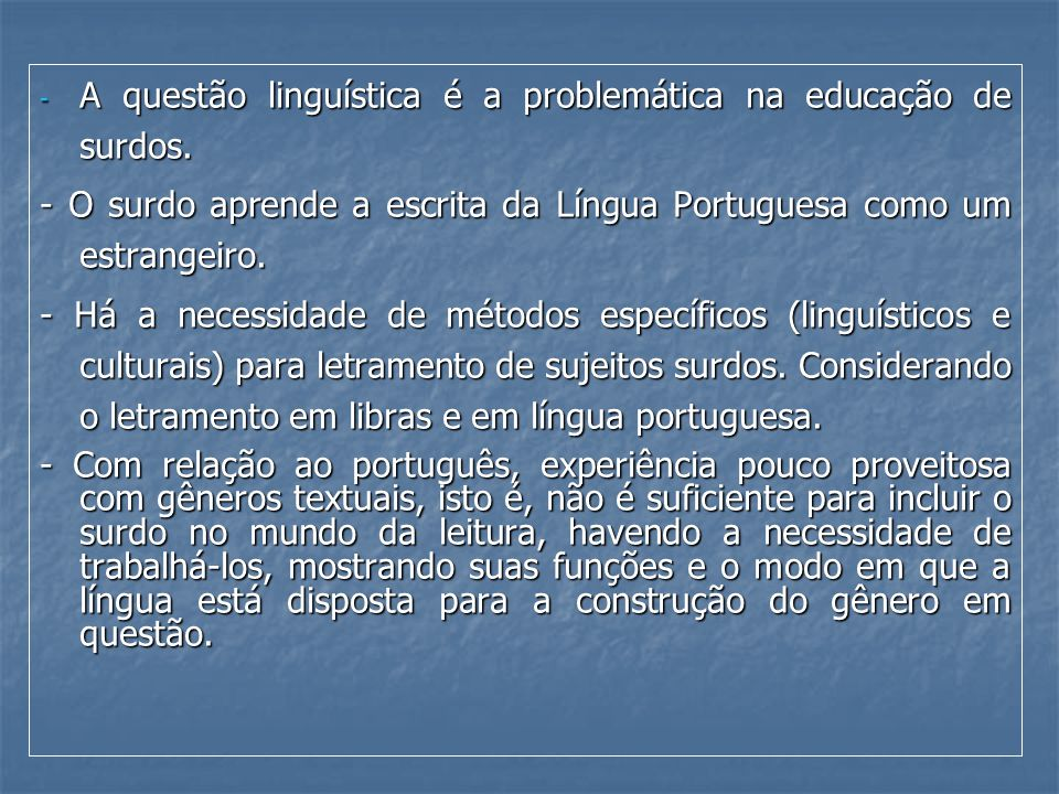 A questão linguística é a problemática na educação de surdos.