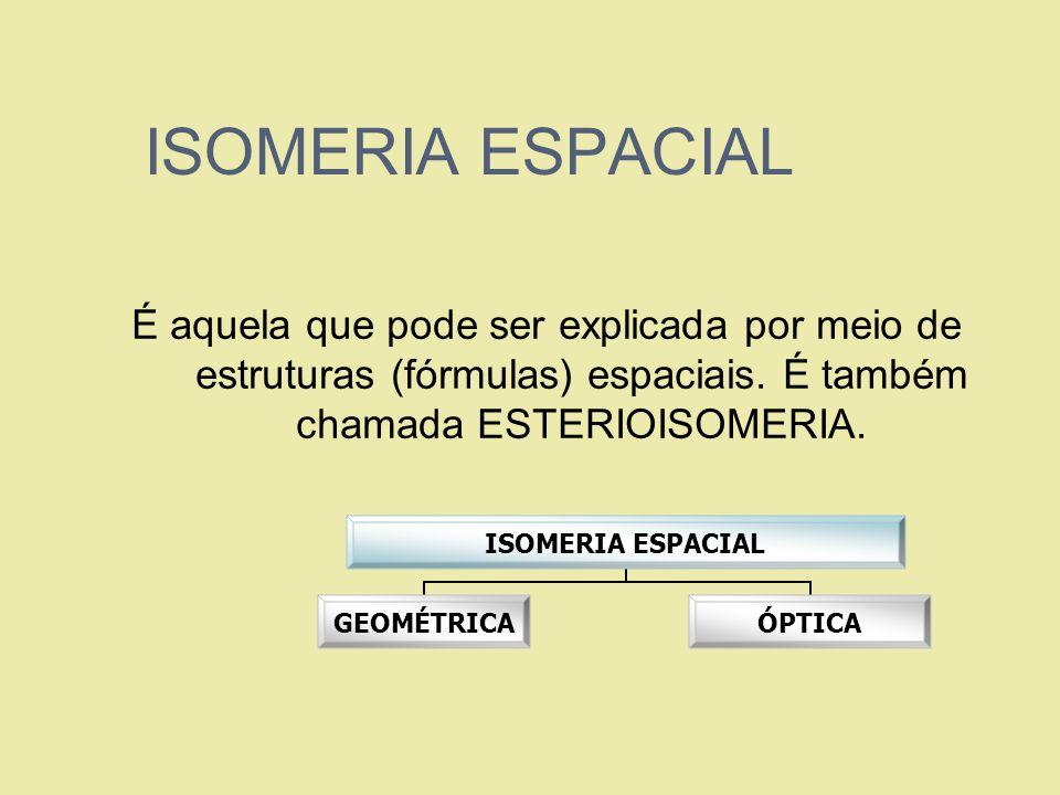 ISOMERIA ESPACIALÉ aquela que pode ser explicada por meio de estruturas (fórmulas) espaciais.