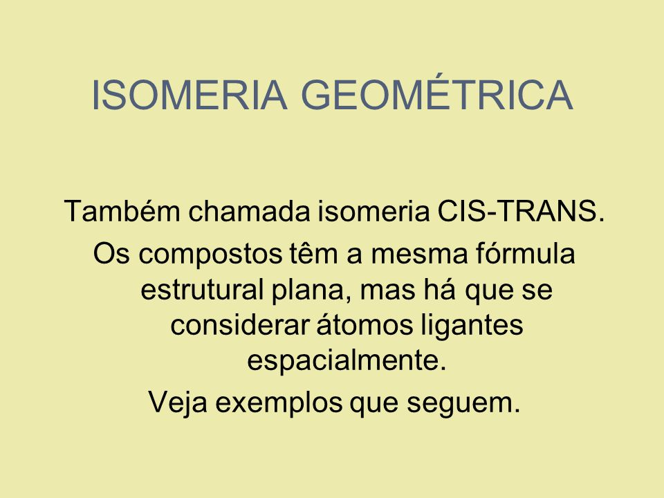ISOMERIA GEOMÉTRICA Também chamada isomeria CIS-TRANS.