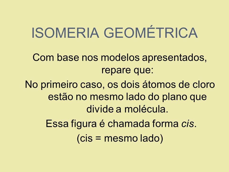 ISOMERIA GEOMÉTRICA Com base nos modelos apresentados, repare que:
