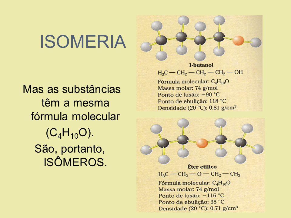 Mas as substâncias têm a mesma fórmula molecular