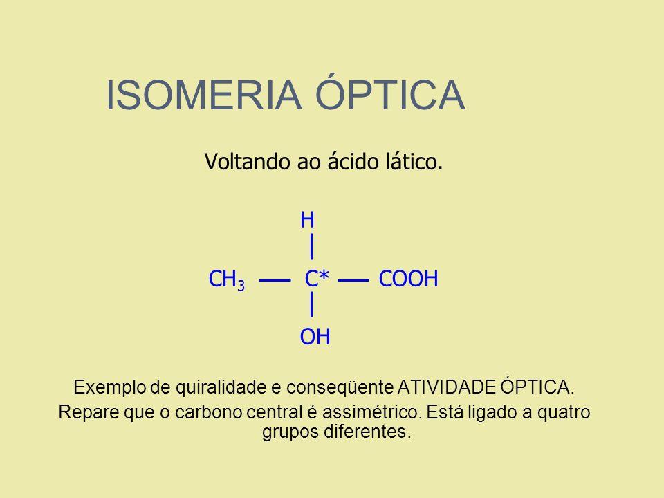 ISOMERIA ÓPTICA Voltando ao ácido lático. H C CH3 C* COOH OH