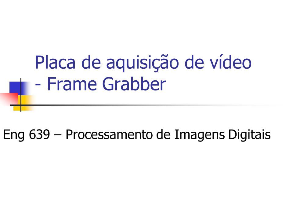 Placa de aquisição de vídeo - Frame Grabber