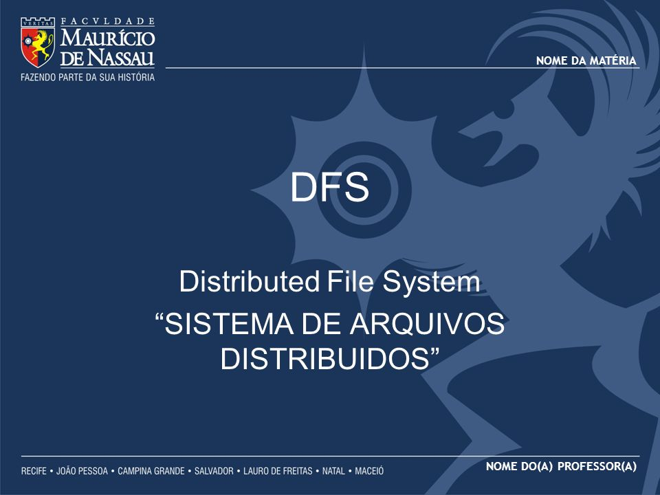 Distributed File System SISTEMA DE ARQUIVOS DISTRIBUIDOS