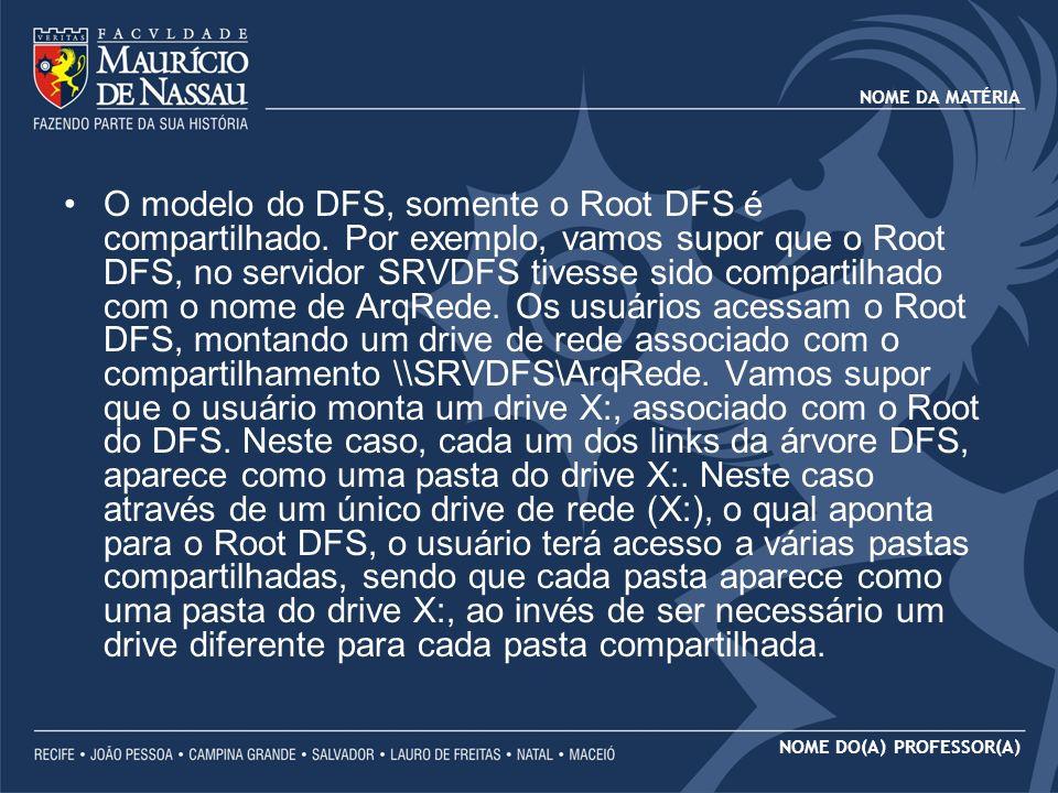 O modelo do DFS, somente o Root DFS é compartilhado