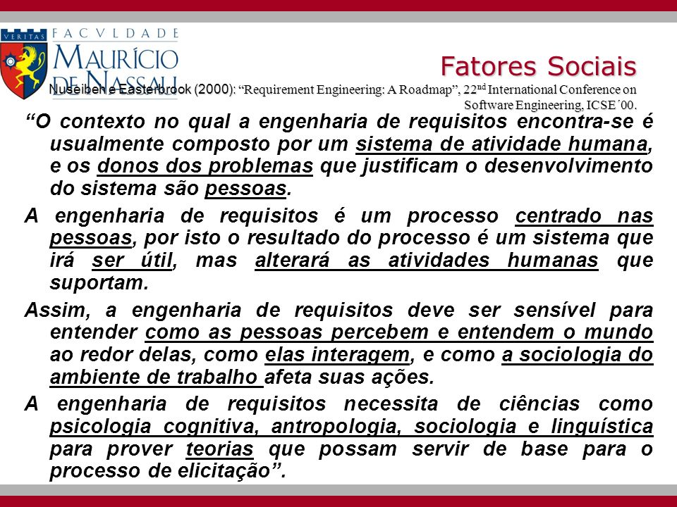 Fatores Sociais Nuseibeh e Easterbrook (2000): Requirement Engineering: A Roadmap , 22nd International Conference on Software Engineering, ICSE´00.
