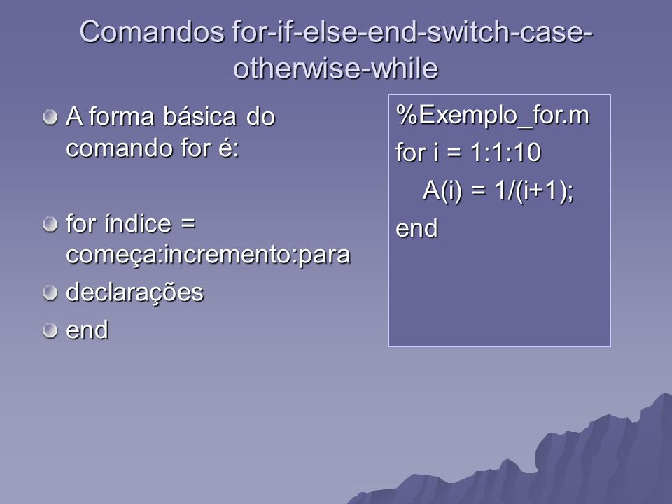 Comandos for-if-else-end-switch-case-otherwise-while