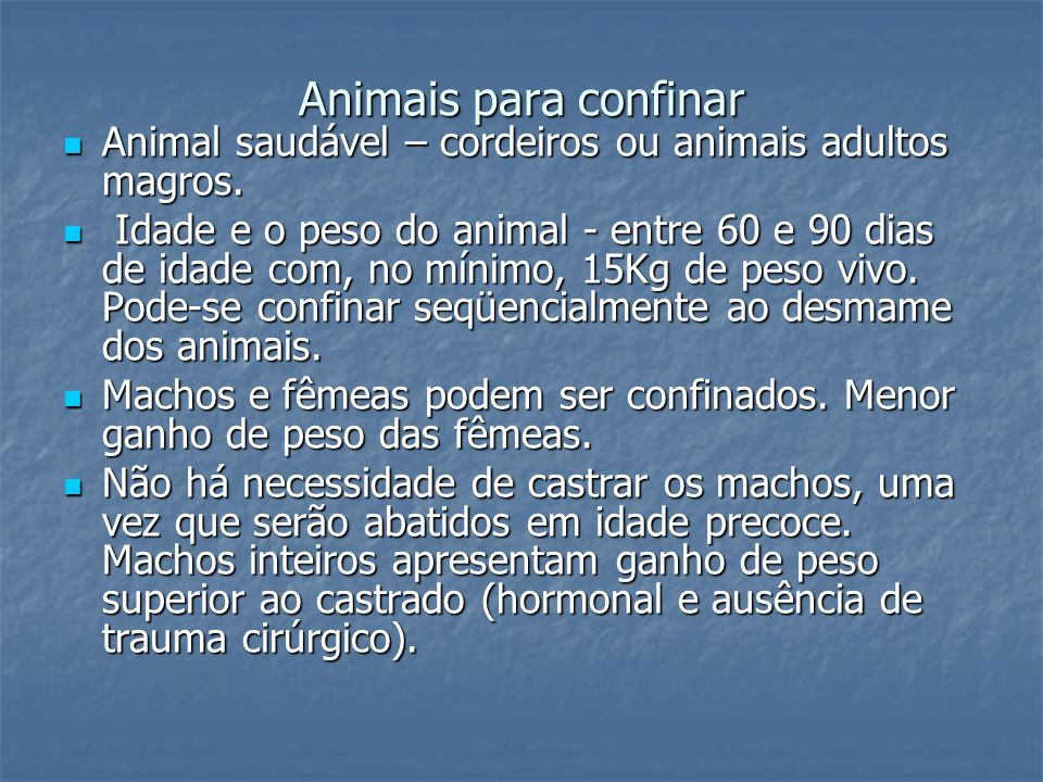 Animais para confinarAnimal saudável – cordeiros ou animais adultos magros.