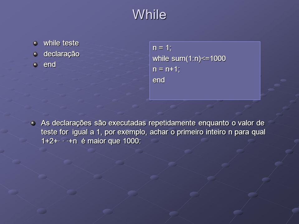 While while teste declaração end n = 1; while sum(1:n)<=1000