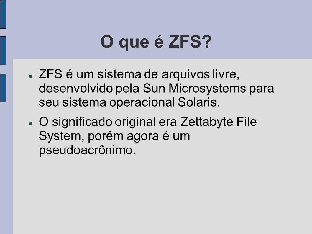 O que é ZFS ZFS é um sistema de arquivos livre, desenvolvido pela Sun Microsystems para seu sistema operacional Solaris.