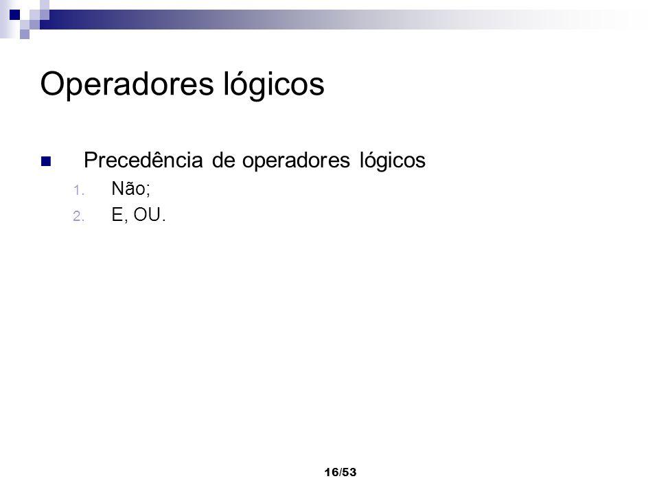 Operadores lógicos Precedência de operadores lógicos Não; E, OU.