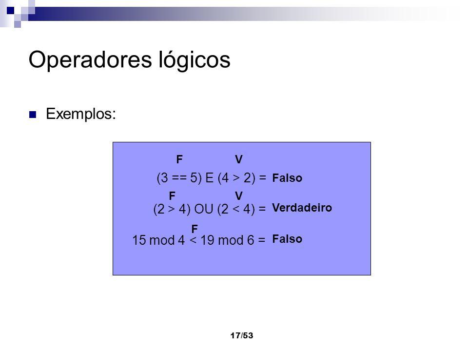 Operadores lógicos Exemplos: (3 == 5) E (4 > 2) =