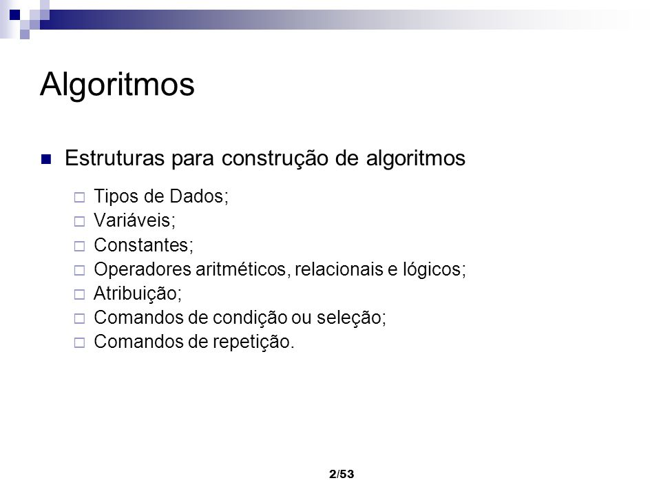 Algoritmos Estruturas para construção de algoritmos Tipos de Dados;