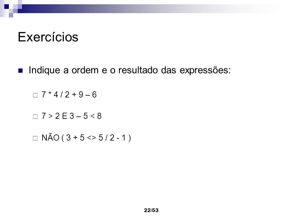 Exercícios Indique a ordem e o resultado das expressões: