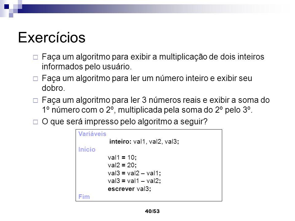 Exercícios Faça um algoritmo para exibir a multiplicação de dois inteiros informados pelo usuário.