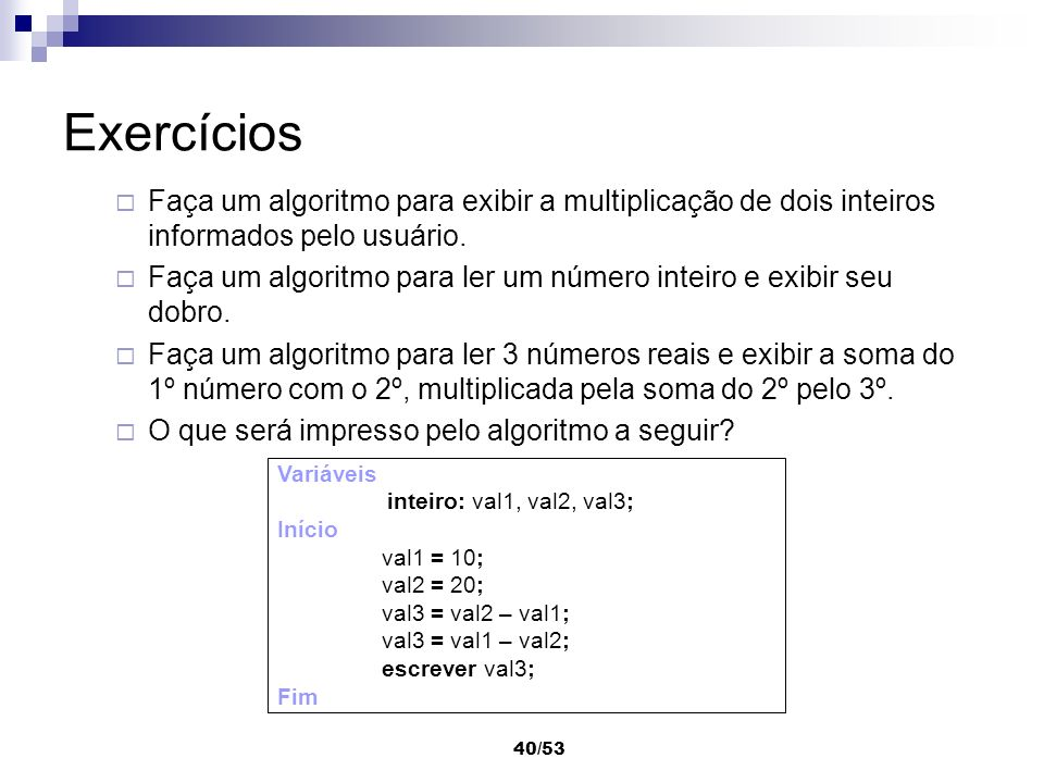 ExercíciosFaça um algoritmo para exibir a multiplicação de dois inteiros informados pelo usuário.