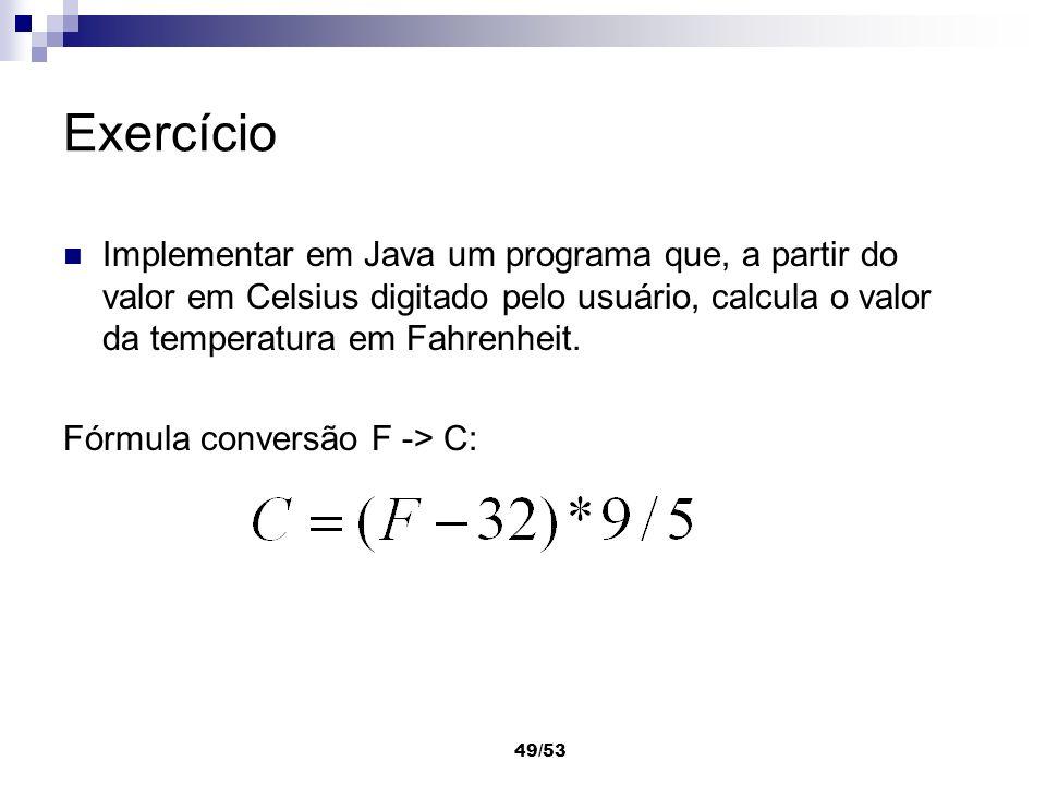 Exercício Implementar em Java um programa que, a partir do valor em Celsius digitado pelo usuário, calcula o valor da temperatura em Fahrenheit.