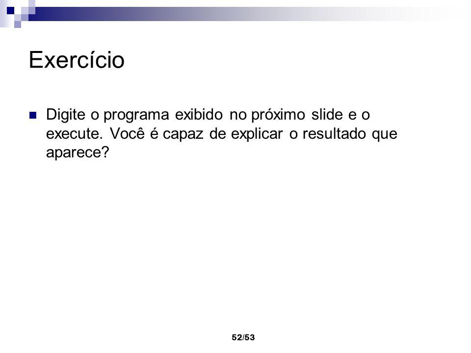ExercícioDigite o programa exibido no próximo slide e o execute.