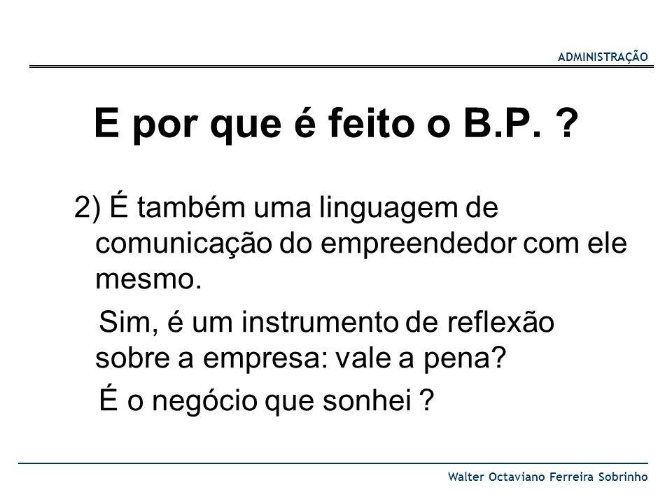 E por que é feito o B.P. 2) É também uma linguagem de comunicação do empreendedor com ele mesmo.