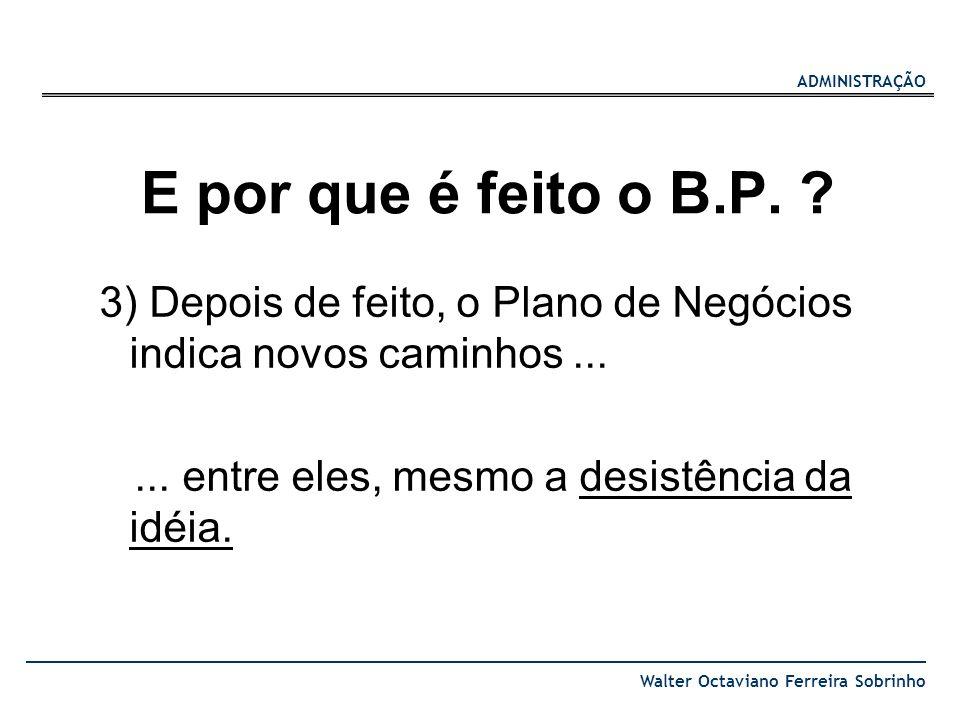 E por que é feito o B.P. 3) Depois de feito, o Plano de Negócios indica novos caminhos ...