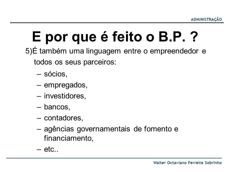 E por que é feito o B.P. 5)É também uma linguagem entre o empreendedor e todos os seus parceiros: