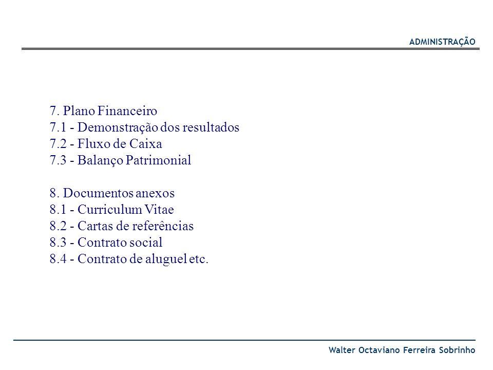 7. Plano Financeiro 7.1 - Demonstração dos resultados. 7.2 - Fluxo de Caixa. 7.3 - Balanço Patrimonial.