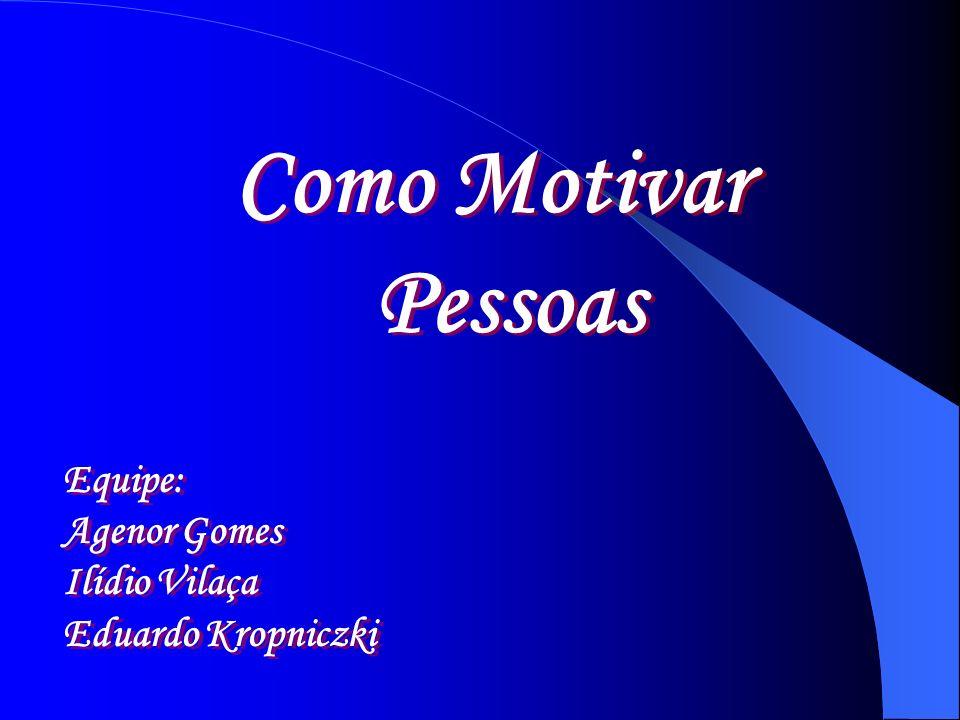 Como Motivar Pessoas Equipe: Agenor Gomes Ilídio Vilaça